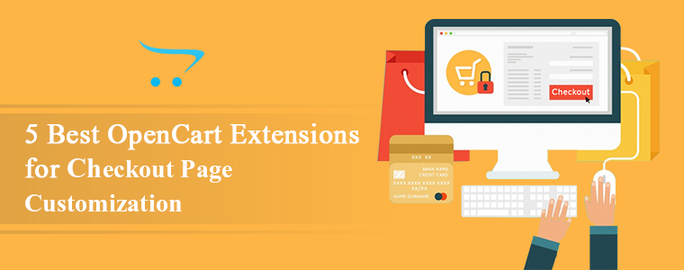 5 BEST OPENCART EXTENSIONS FOR CHECKOUT PAGE CUSTOMIZATION
