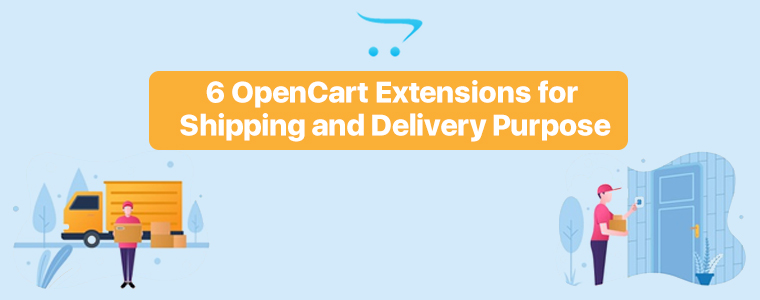 6 Useful OpenCart Extensions for Shipping and Delivery Purpose