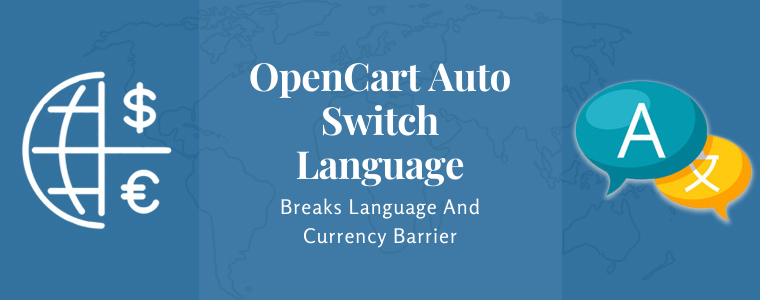 OpenCart auto switch language- Breaks Language And Currency Barrier