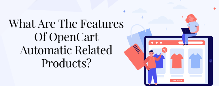 What are the features of OpenCart Automatic Related Products
