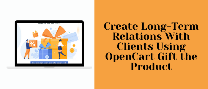 Create long-term relations with clients using OpenCart Gift the product