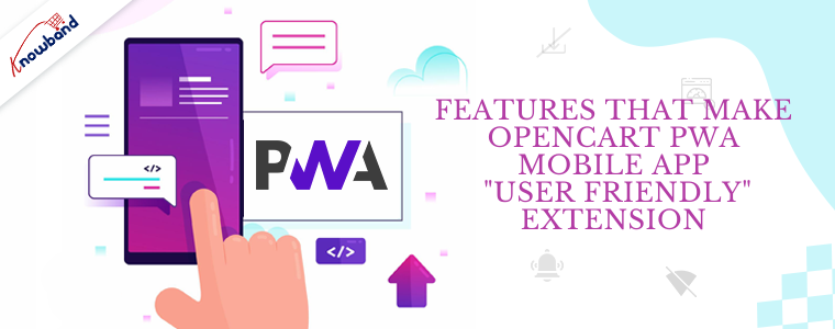 Features that make OpenCart PWA Mobile App user friendly extension