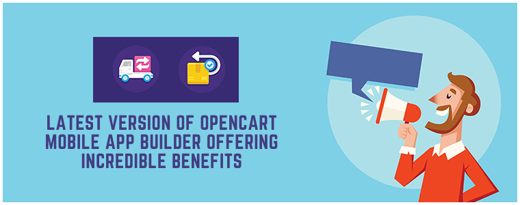 Latest Version of Opencart Mobile App Builder offering incredible benefits