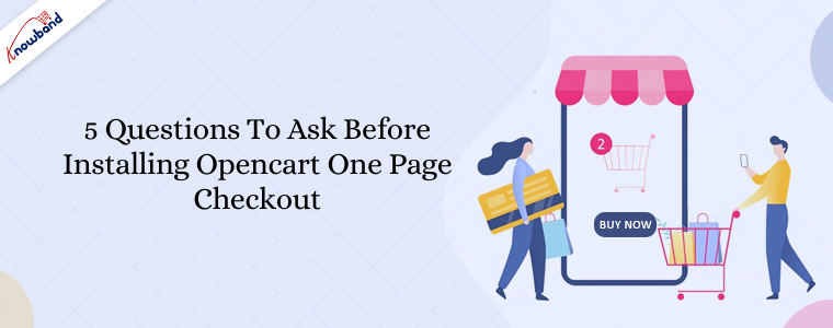5 Questions to ask before installing opencart one page checkout