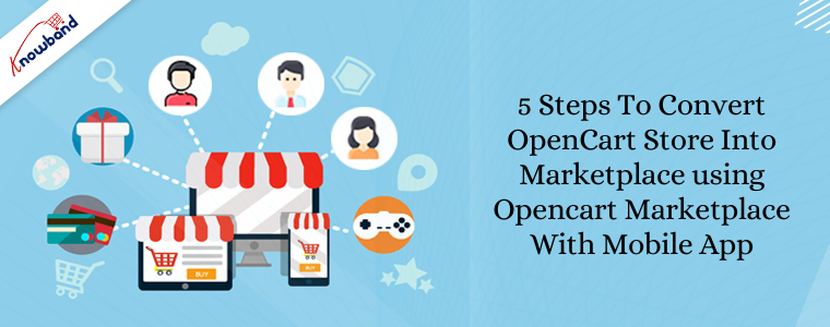 5 steps to convert OpenCart Store Into Marketplace using Opencart Marketplace With Mobile App