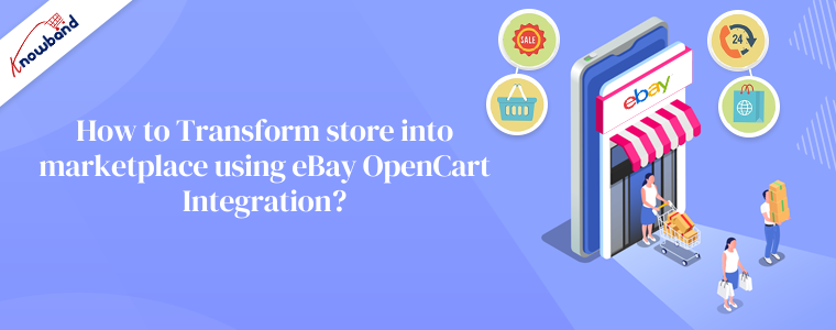 How to Transform store into marketplace using eBay OpenCart Integration?