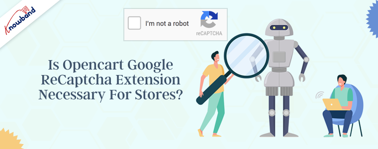 Is Opencart Google reCaptcha extension necessary for stores?
