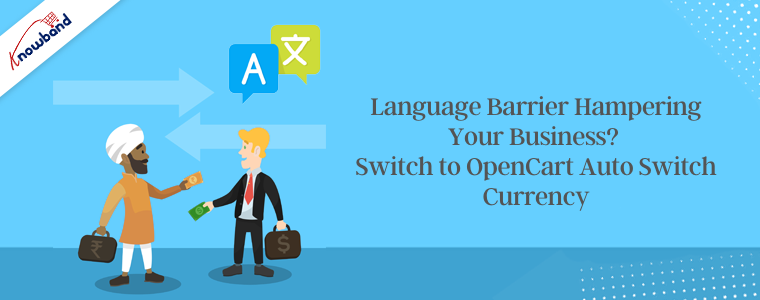 Language barrier hampering your business Switch to OpenCart auto switch currency