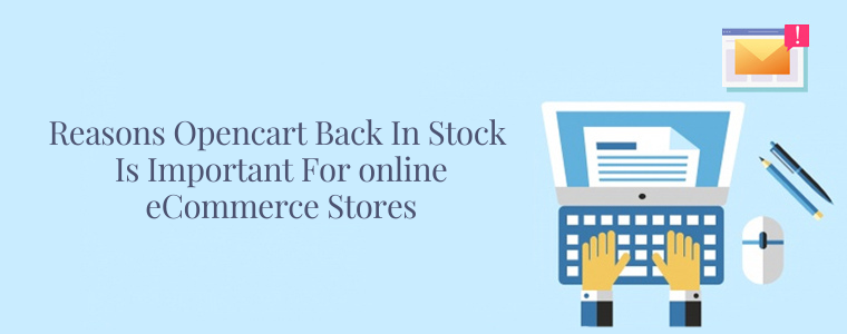 Reasons Opencart Back in stock is important for online eCommerce stores