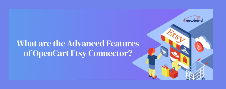 What are the advanced features of OpenCart Etsy Connector?